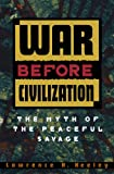 War Before Civilization: The Myth of the Peaceful Savage, Lawrence H. Keeley, 0195119126