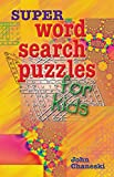 Super Word Search Puzzles for Kids, John Chaneski, 080694417X