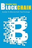 Blockchain: Guide To Everything About Blockchain Technology And How It Is Creating A Revolution (Bitcoin,  Cryptocurrency, Money, Hidden Economy,  Ethereum, Financial Technology)