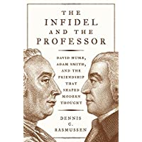 Infidel and the Professor: David Hume, Adam Smith, and the Friendship That Shaped Modern Thought