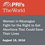 Women in Nicaragua Fight for the Right to Get Abortions That Could Save Their Lives | Shuka Kalantari