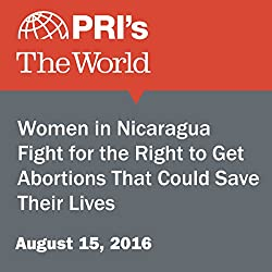 Women in Nicaragua Fight for the Right to Get Abortions That Could Save Their Lives