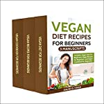 Vegan Diet Recipes for Beginners: 3 Manuscripts: Vegan Diet for Beginners, Vegan Recipes for Beginners, and Vegan Cookbook for Beginners | David D. Kings