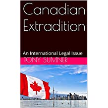 Canadian Extradition: An International Legal Issue