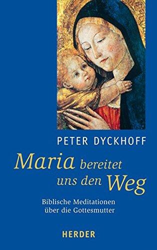 Maria bereitet uns den Weg: Biblische Meditationen über die Mutter Gottes