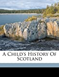 A Child's History of Scotland, Mrs (Margaret) 1828-1897 Oliphant, 1173094784