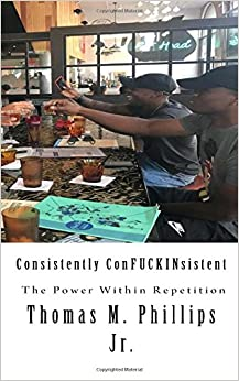 Book Consistently ConFUCKINsistent: The Power Within Repetition (Mindset) (Volume 1)