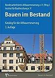 Bauen im Bestand: Katalog für die Altbauerneuerung