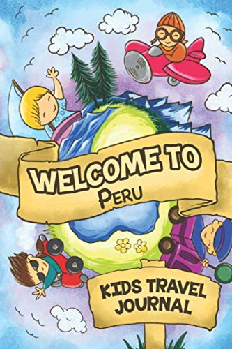 Welcome To Peru Kids Travel Journal: 6x9 Children Travel Notebook and Diary I Fill out and Draw I With prompts I Perfect Goft for your child for your holidays in Peru