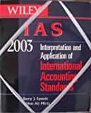 Wiley IAS 2003 : Interpretation and Application of International Accounting Standards, Epstein, Barry J. and Mirza, Abbas Ali, 0471322741