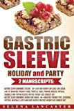Gastric Sleeve: HOLIDAY and PARTY – 2 Manuscripts in 1 – 80+ Delicious Bariatric-friendly Low-Carb, Low-Sugar, Low-Fat, High Protein dessert, pies and snack recipes for Parties and Gatherings