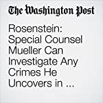 Rosenstein: Special Counsel Mueller Can Investigate Any Crimes He Uncovers in Russia Probe | Kelsey Snell,John Wagner