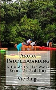 Book Aruba Paddleboarding: A Guide to Flat Water Stand Up Paddling