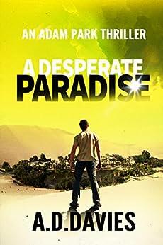A Desperate Paradise (Adam Park Thriller Book 2) by [Davies, A. D.]