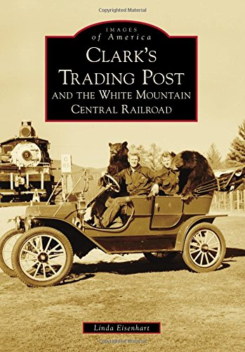 Clark's Trading Post and the White Mountain Central Railroad (Images of America)