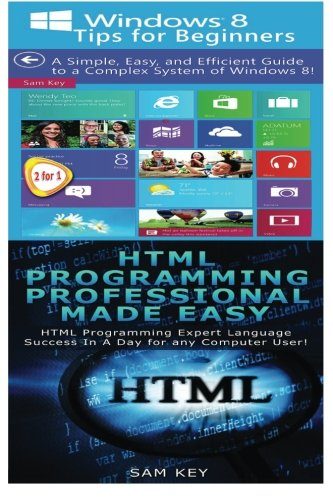 Download Windows 8 Tips for Beginners & HTML Professional Programming Made Easy (Volume 96)
