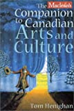 MacLean's Companion to Canadian Arts and Culture, Tom Henighan, 1551922983