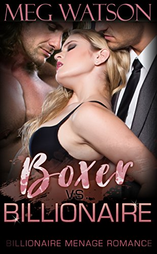 Boxer vs. Billionaire: A Billionaire BBW Menage Romance Novel