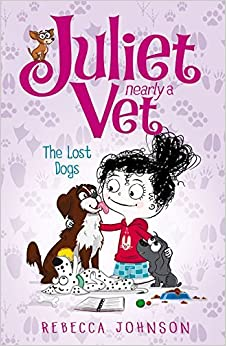 Lost Dogs (Juliet, Nearly a Vet) by Rebecca Johnson (2016-01-01)