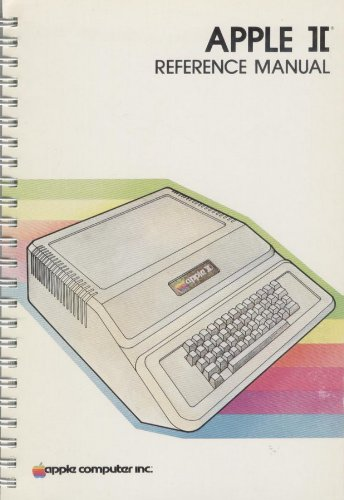 Apple II Reference Manual: A Reference Manual for the Apple II and the Apple II Plus Personal Computers (Apple Product, No. A2L0001A (030-0004-C)) (Ii Apple Computer)