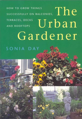The Urban Gardener: How to Grow Things Successfully on Balconies, Terraces, Decks pdf epub