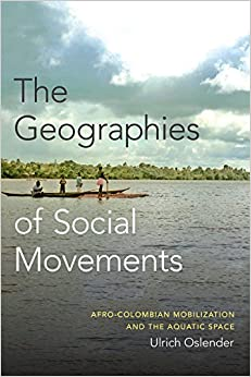 The Geographies of Social Movements: Afro-Colombian Mobilization and the Aquatic Space New Ecologies for the Twenty-First Century