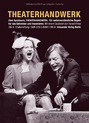 Theaterhandwerk: 101 selbstverständliche Regeln zum Schreiben und Inszenieren