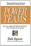 Power Teams : The New Square Root Model That Changes Everything!, Spicer, Deb, 0615537766