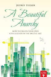 A Beautiful Anarchy: How to Create Your Own Civilization in the Digital Age (LFB)