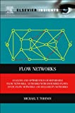 Flow Networks: Analysis and optimization of repairable flow networks, networks with disturbed flows, static flow networks and reliability networks, Michael T. Todinov, 0123983967