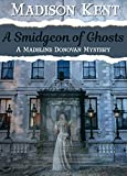 Download A Smidgeon of Ghosts (Madeline Donovan Mysteries Book 6) in PDF ePUB Free Online