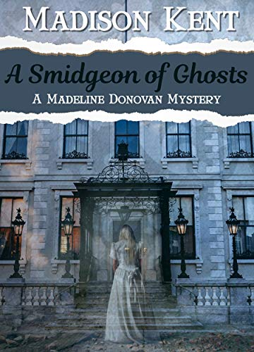 A Smidgeon of Ghosts (Madeline Donovan Mysteries Book