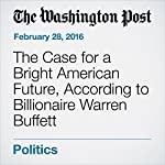 The Case for a Bright American Future, According to Billionaire Warren Buffett | Niraj Chokshi