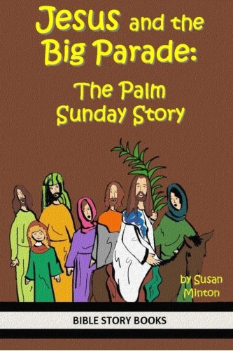 Jesus and the Big Parade:  The Palm Sunday Story (Bible Stories for Kids) (Volume 14)