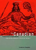 The Canadian Federalist Experiment : From Defiant Monarchy to Reluctant Republic, Vaughan, Frederick, 0773525378