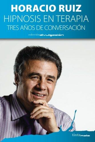 Hipnosis en terapia: tres años de conversacion  [Ruiz, Horacio] (Tapa Blanda)