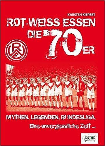 Rot Weiss Essen Die 70er Mythen Legenden Bundesliga Amazon De