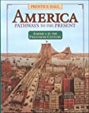 America: Pathways to the Present 20th Century