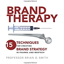Brand Therapy: 15 Techniques for Creating Brand Strategy in Pharma and Medtech