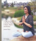 img - for Yoga Escapes: A Yoga Journal Guide to the Best Places to Relax, Reflect, and Renew book / textbook / text book