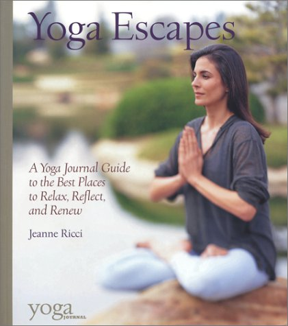 Yoga Escapes  A Yoga Journal Guide To The Best Places To Relax Reflect And Renew  A Yoga Journal Guide To The Best Places To Relax Renew And Reflect