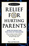 img - for Relief for Hurting Parents: How to Fight for the Lives of Teenagers: How to Prepare Younger Children for Less Dangerous Journeys Through Teenage Y book / textbook / text book