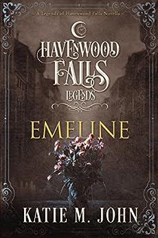 Emeline (Legends of Havenwood Falls Book 7) by [John, Katie M., Havenwood Falls Collective]