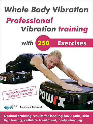 (Whole Body Vibration. Professional vibration training with 250 Exercises.: Optimal training results for healing back pain, skin tightening, cellulite treatment, body shaping...)
