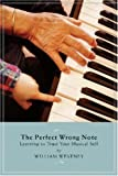 Perfect Wrong Note - Learning to Trust Your Musical Self (Softcover)