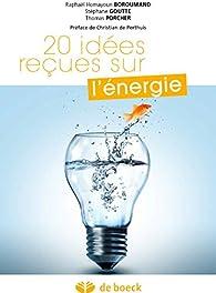 20 idées reçues sur l'énergie par Raphaël Homayoun Boroumand