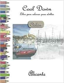 Cool Down [Color] - Libro para colorear para adultos: Alicante (Spanish Edition): York P. Herpers: 9781984213679: Amazon.com: Books