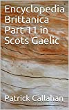 Encyclopedia Brittanica Part 11 in Scots Gaelic (Scots_gaelic Edition)