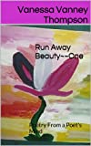 Run Away Beauty~~One: Poetry From a Poet's Mind