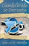 Cuando la Vida Sse Derrumba, Warren W. Wiersbe, 082541864X